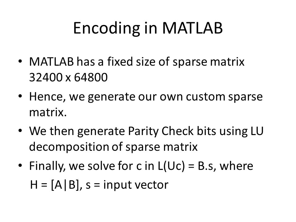 Encoding in MATLAB MATLAB has a fixed size of sparse matrix x Hence, we generate our own custom sparse matrix.