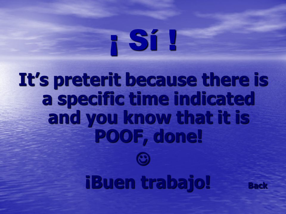 ¡ Sí ! It's preterit because there is a specific time indicated and you know that it is POOF, done!