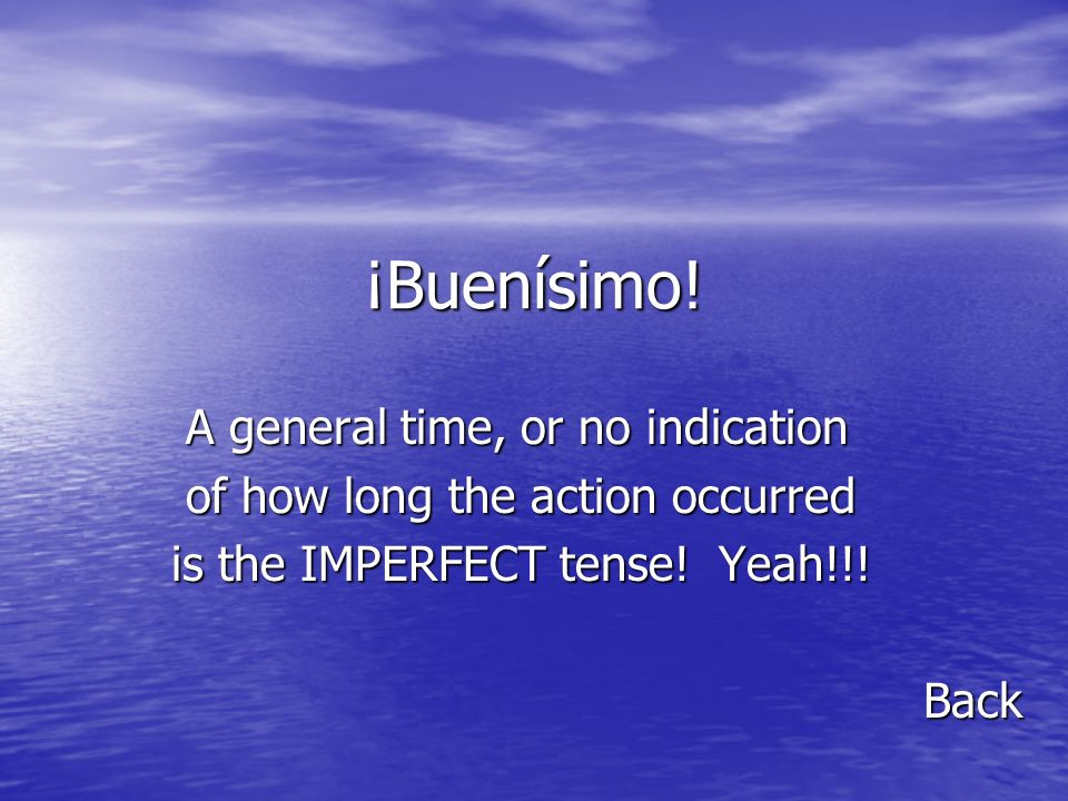 ¡Buenísimo! A general time, or no indication