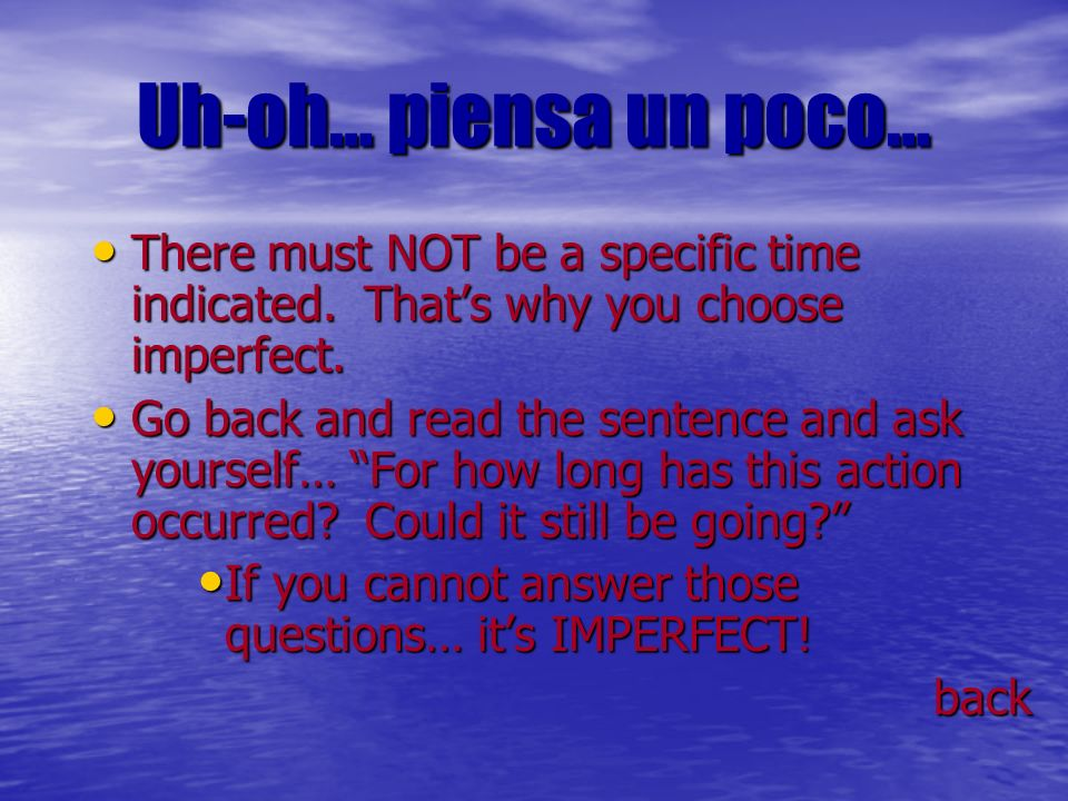 Uh-oh… piensa un poco… There must NOT be a specific time indicated. That's why you choose imperfect.