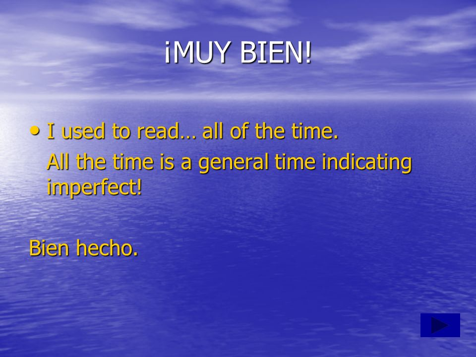 ¡MUY BIEN! I used to read… all of the time.