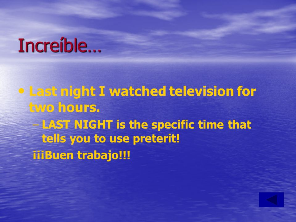 Increíble… Last night I watched television for two hours.