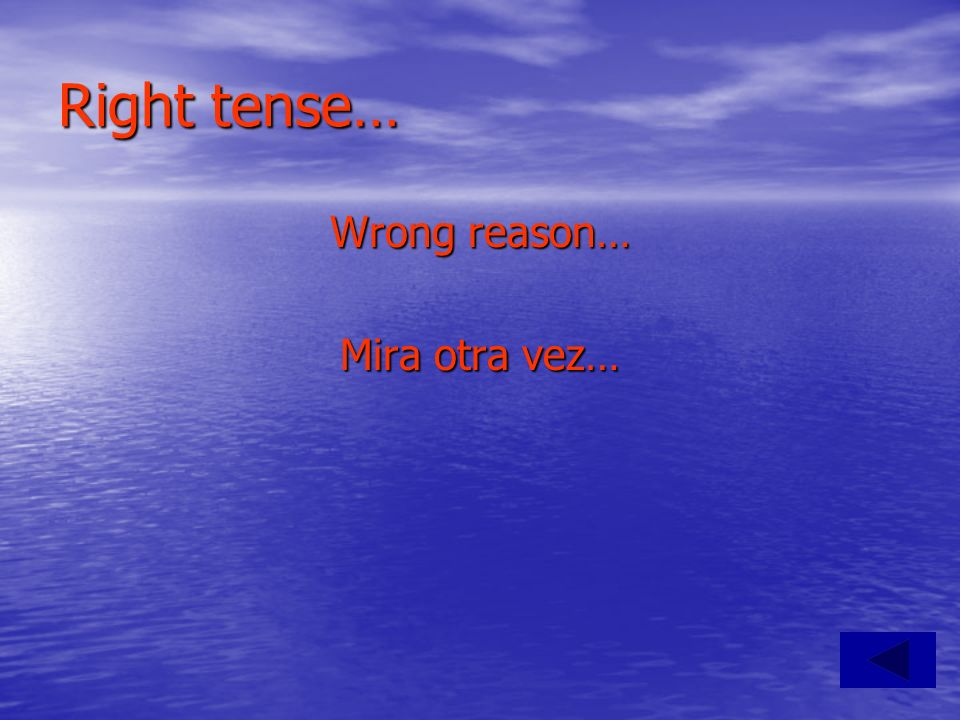 Right tense… Wrong reason… Mira otra vez…