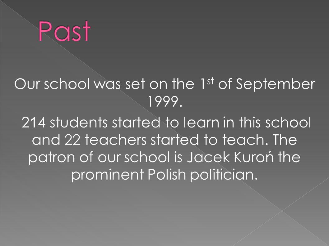 Our school was set on the 1st of September 1999.