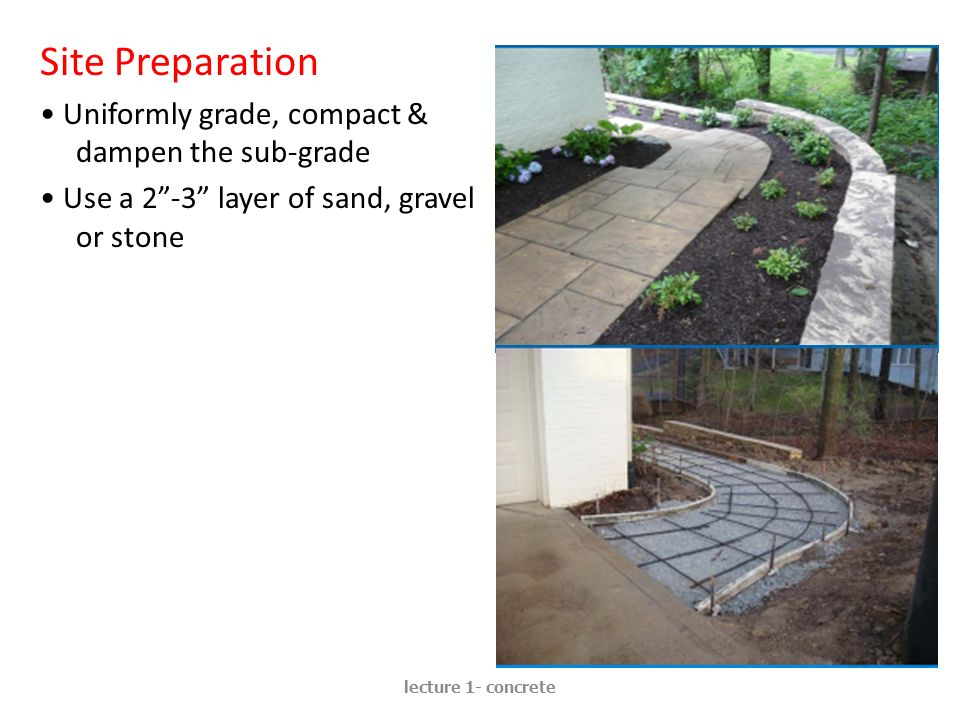 Site Preparation • Uniformly grade, compact & dampen the sub-grade