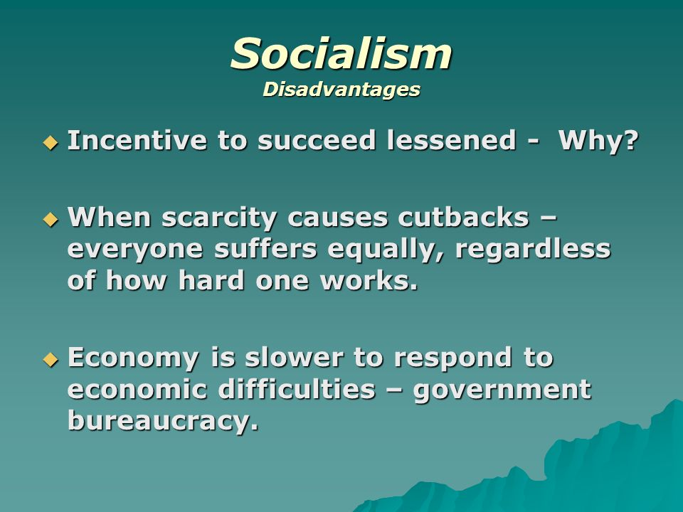 disadvantages of socialist economy In a socialist economy, the means of production are owned and operated by the state all decisions regarding production and distribution are taken by.