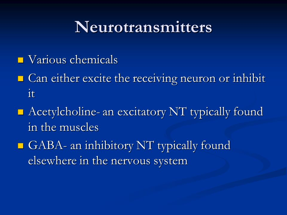 Neurotransmitters Various chemicals