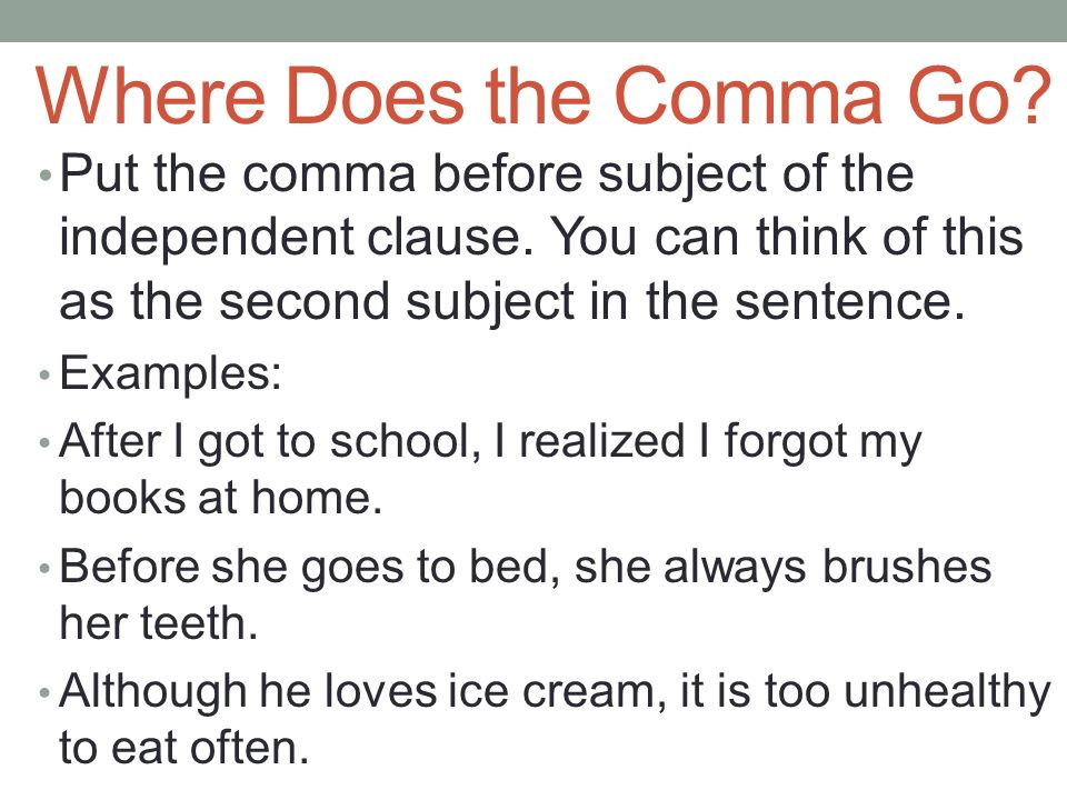 where does the comma go put the comma before subject of the independent clause you
