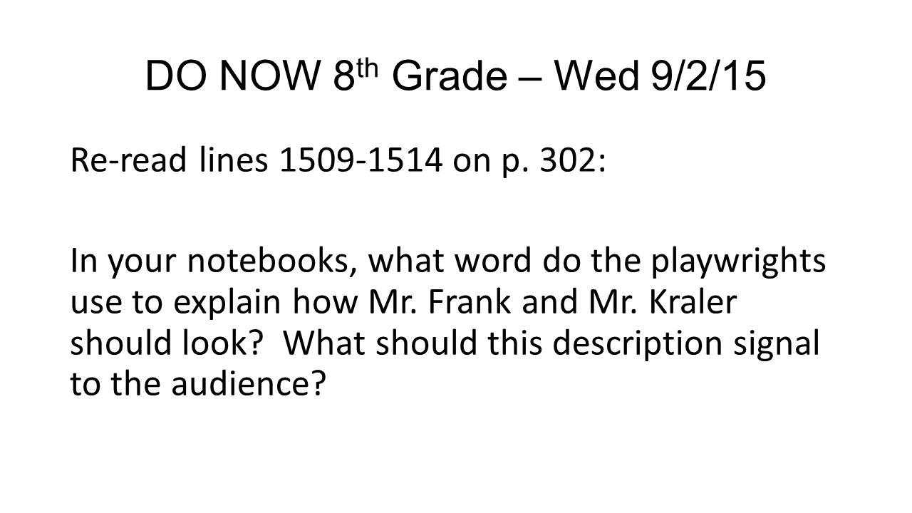 DO NOW 8th Grade – Wed 9/2/15 Re-read lines on p. 302: In your ...