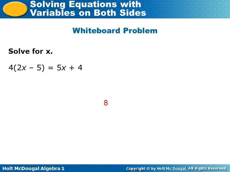 Whiteboard Problem Solve for x. 4(2x – 5) = 5x + 4 8