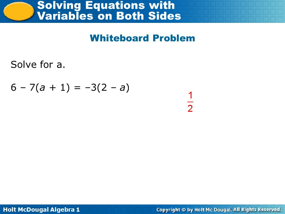 Whiteboard Problem Solve for a. 6 – 7(a + 1) = –3(2 – a)