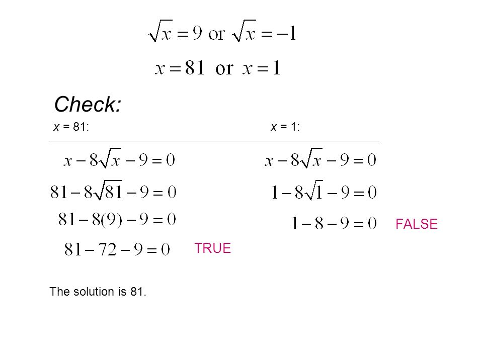 Check: x = 81: x = 1: FALSE TRUE The solution is 81.