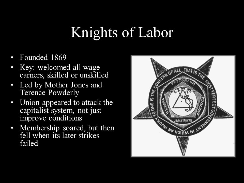 knights of labor 2017-10-1  the knights of labor was the first major american labor union it was first formed in 1869 as a secret society of garment cutters in philadelphia the organization, under its full name, noble and holy order of the knights of labor, grew throughout the 1870s, and by the mid-1880s it had a membership of more than 700,000.
