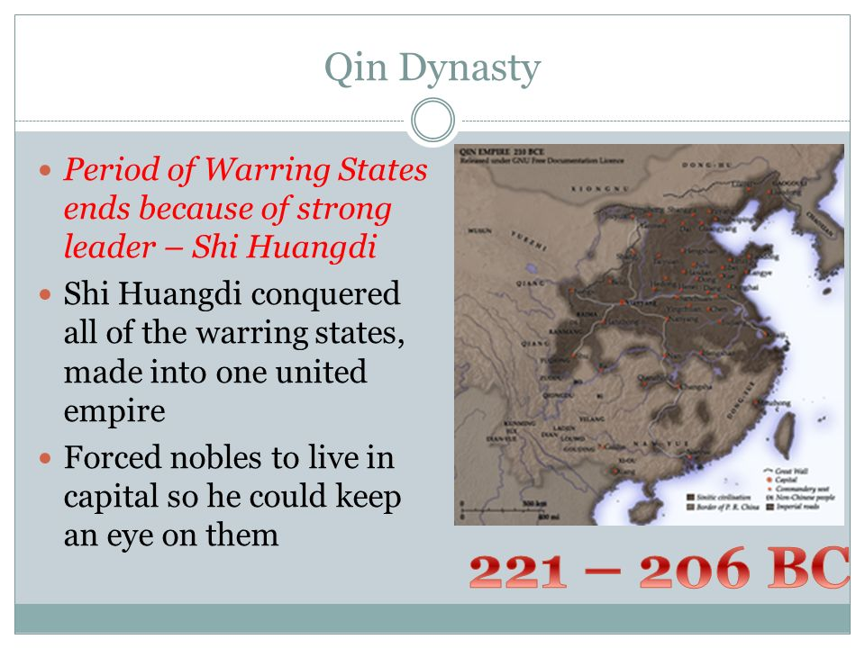 Qin Dynasty Period of Warring States ends because of strong leader – Shi Huangdi.