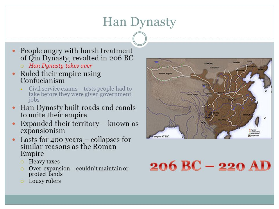Han Dynasty People angry with harsh treatment of Qin Dynasty, revolted in 206 BC. Han Dynasty takes over.