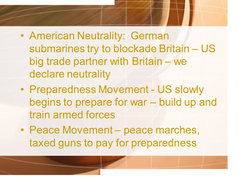 American Neutrality: German submarines try to blockade Britain – US big trade partner with Britain – we declare neutrality