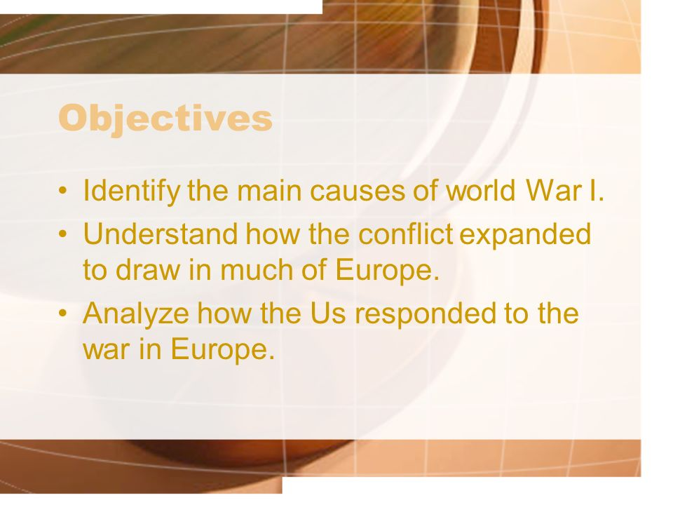 Objectives Identify the main causes of world War I.