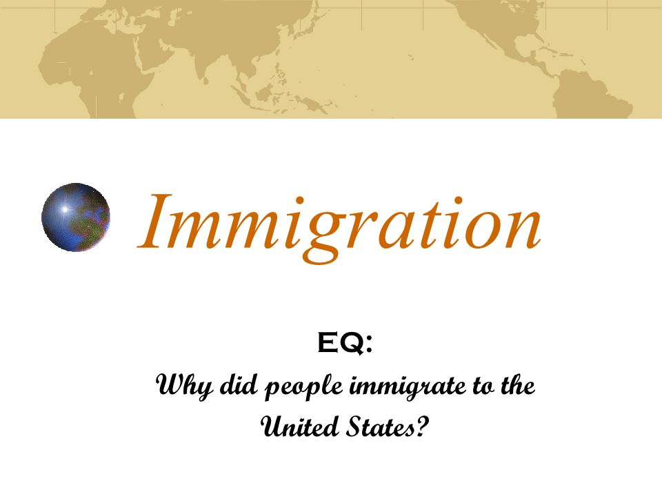 EQ: Why did people immigrate to the United States