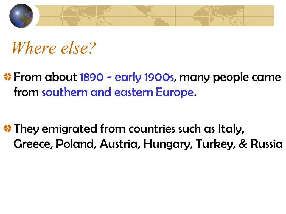 Where else From about early 1900s, many people came from southern and eastern Europe.
