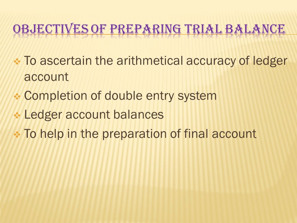 Objectives of preparing trial balance