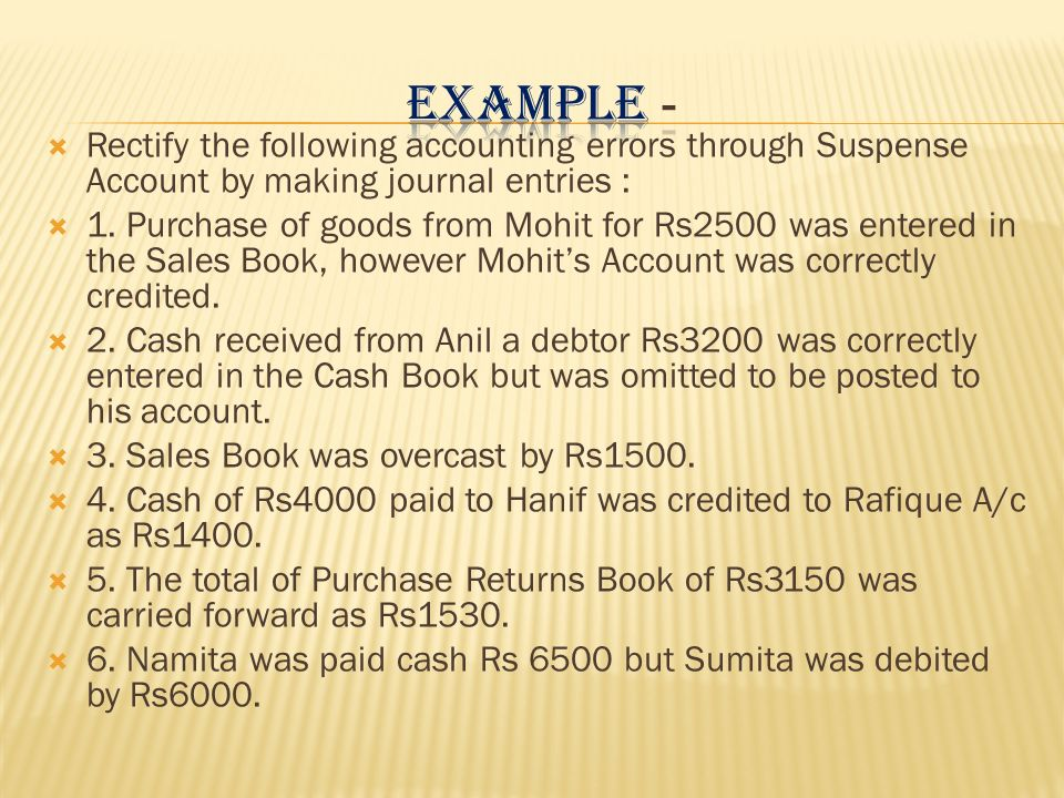 EXAMPLE - Rectify the following accounting errors through Suspense Account by making journal entries :