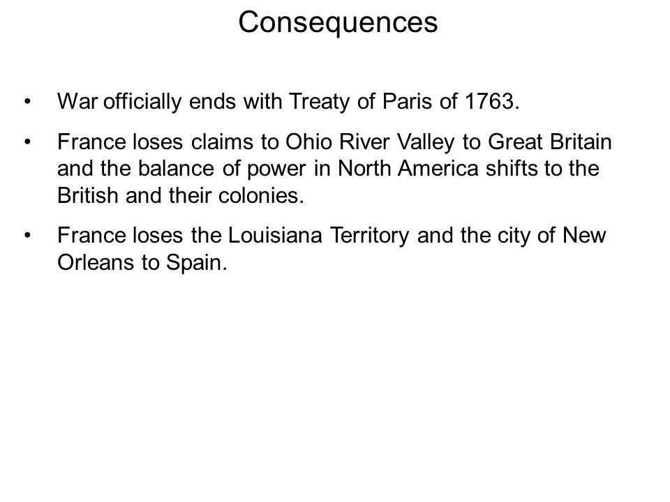 Consequences War officially ends with Treaty of Paris of 1763.