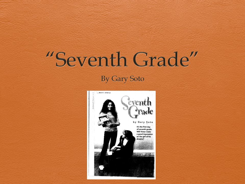 """Seventh Grade"""" By Gary Soto. - ppt video online download"""