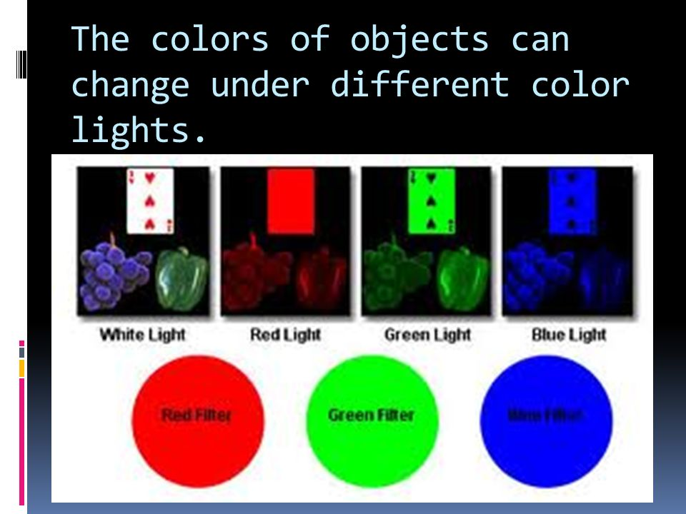 The colors of objects can change under different color lights.