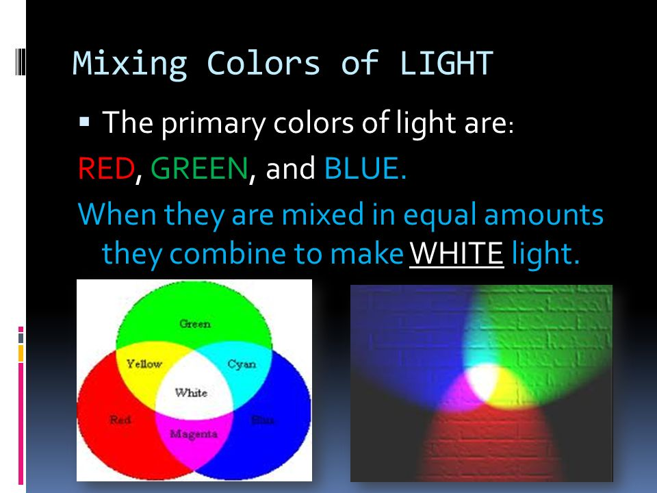 Mixing Colors of LIGHT The primary colors of light are: