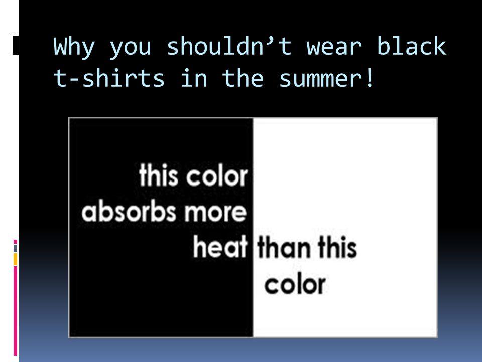 Why you shouldn't wear black t-shirts in the summer!