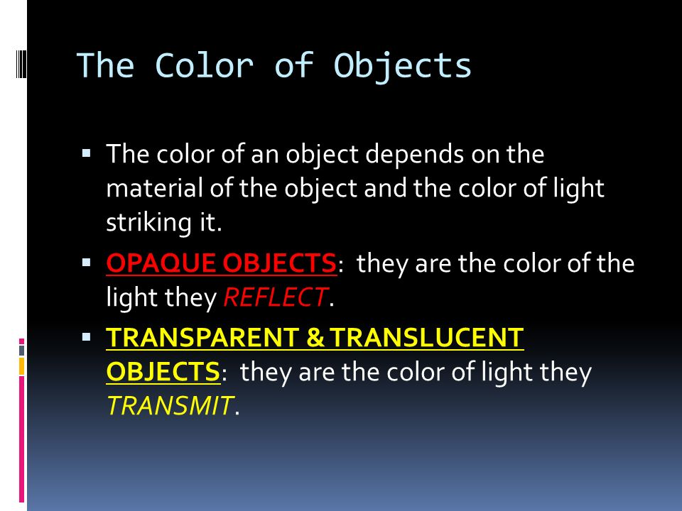 The Color of Objects The color of an object depends on the material of the object and the color of light striking it.