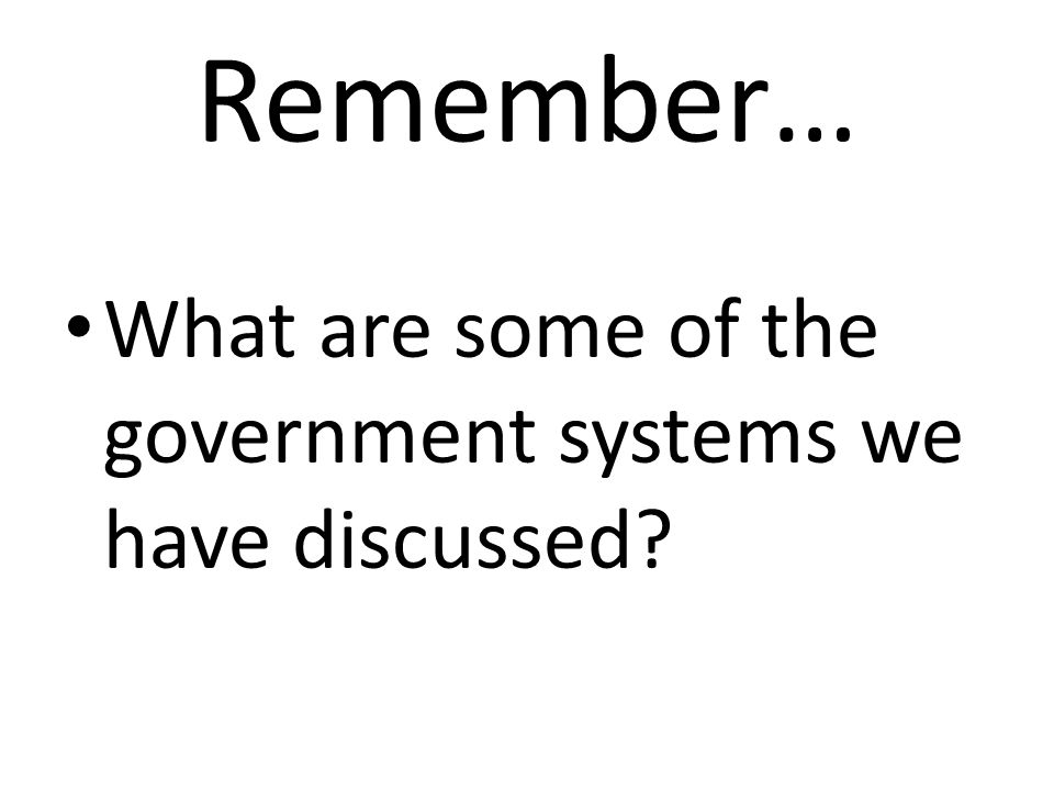 Remember… What are some of the government systems we have discussed
