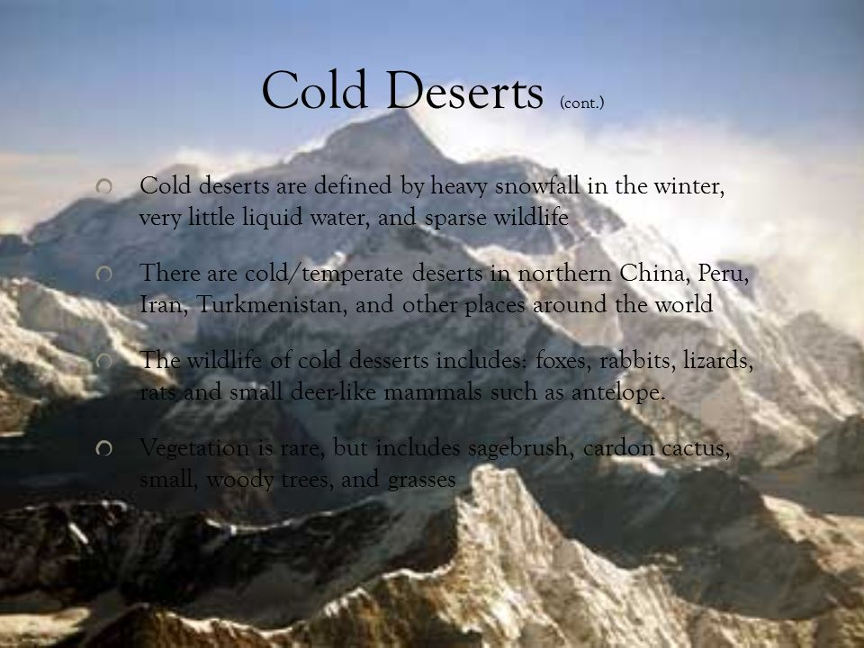 essay on cold deserts Dry desert climates are formed by high-pressure zones in which cold air descends then the descending air becomes warm but, instead of releasing rain, the heat from the ground evaporates the water before it can come down as rain.