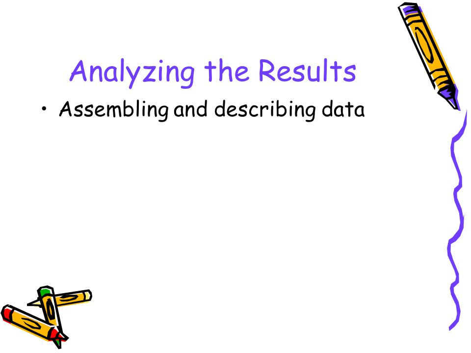 Analyzing the Results Assembling and describing data