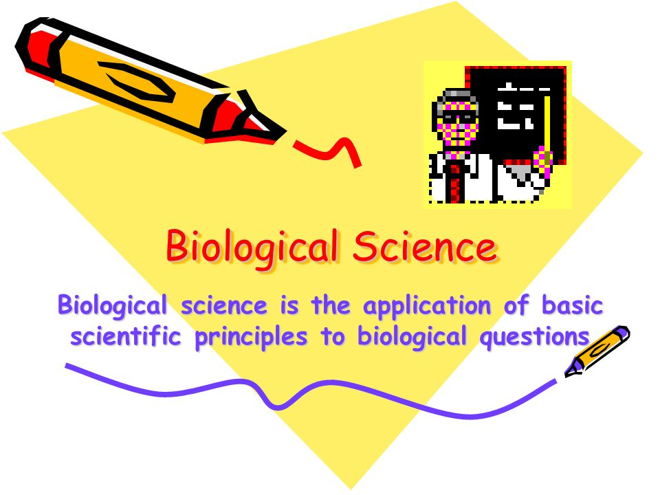 Biological Science Biological science is the application of basic scientific principles to biological questions.