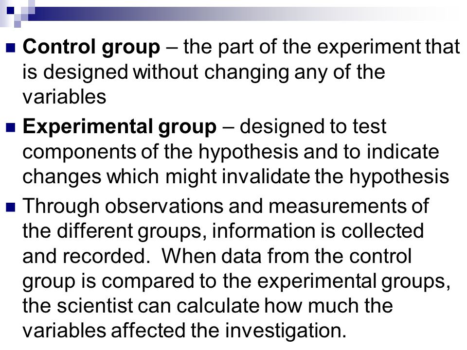 Control group – the part of the experiment that is designed without changing any of the variables
