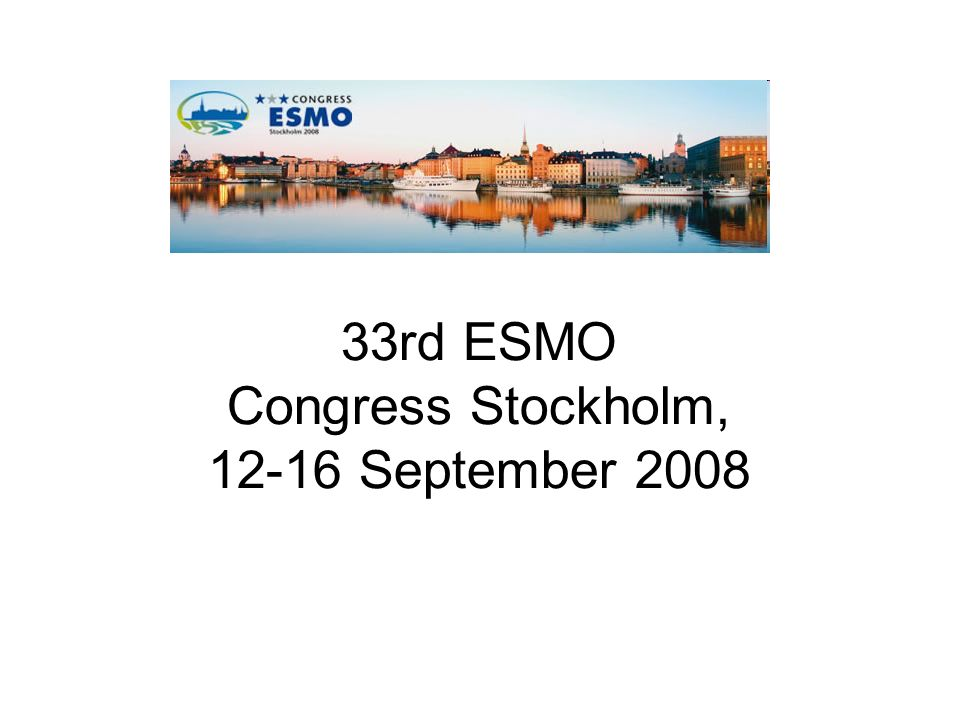 33rd ESMO Congress Stockholm, 12-16 September 2008