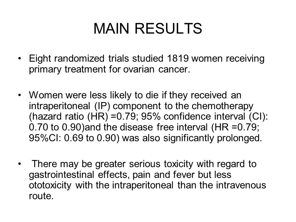 MAIN RESULTS Eight randomized trials studied 1819 women receiving primary treatment for ovarian cancer.