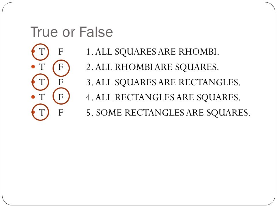 True or False T F 1. ALL SQUARES ARE RHOMBI.