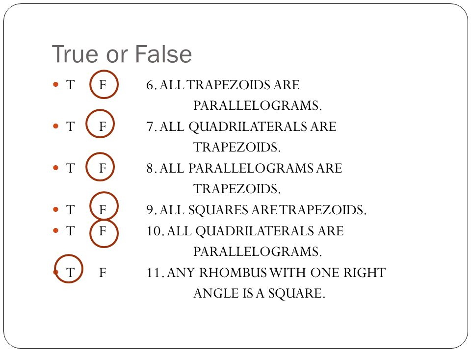 True or False T F 6. ALL TRAPEZOIDS ARE PARALLELOGRAMS.