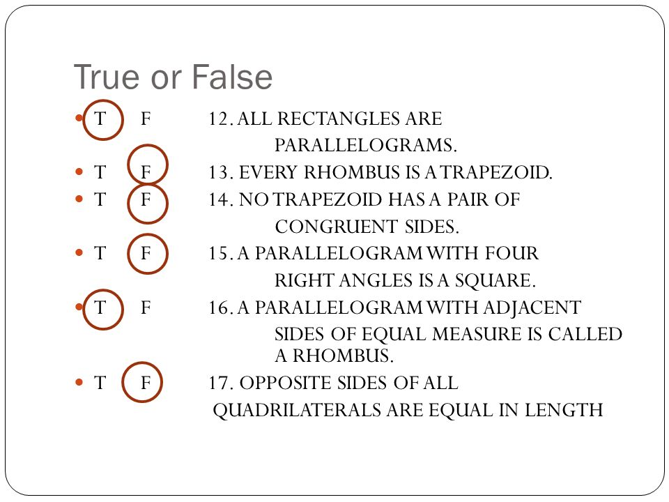 True or False T F 12. ALL RECTANGLES ARE PARALLELOGRAMS.