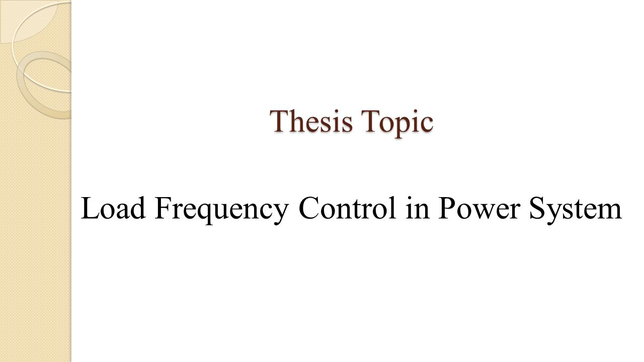 load frequency control dissertation Load frequency control is by far the most important in power system control in order to understand the mechanism of frequency control, consider a small step increase in load the initial distribution of the load increment is determined by the system impedance and the instantaneous relative generator rotor positions.