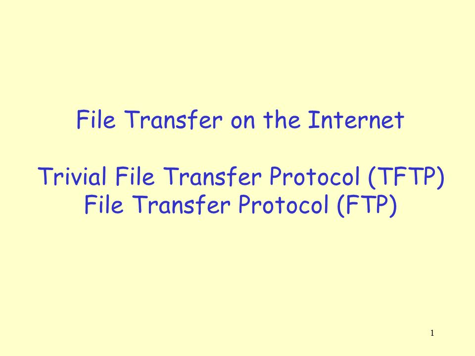 File Transfer on the Internet Trivial File Transfer Protocol (TFTP) File Transfer Protocol (FTP)