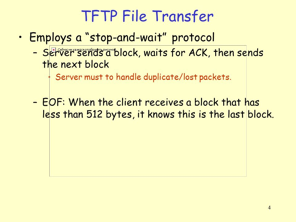 TFTP File Transfer Employs a stop-and-wait protocol