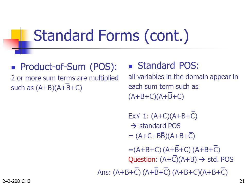 Standard Forms (cont.) Standard POS: Product-of-Sum (POS):