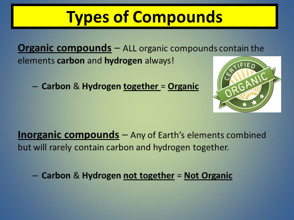 Types of Compounds Organic compounds – ALL organic ...