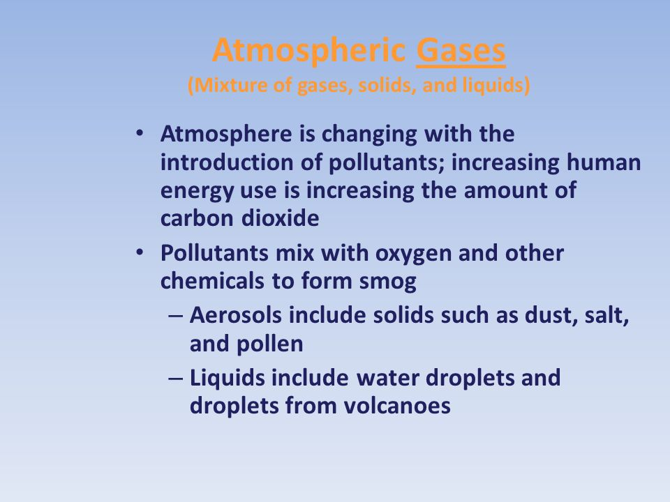 Atmospheric Gases (Mixture of gases, solids, and liquids)