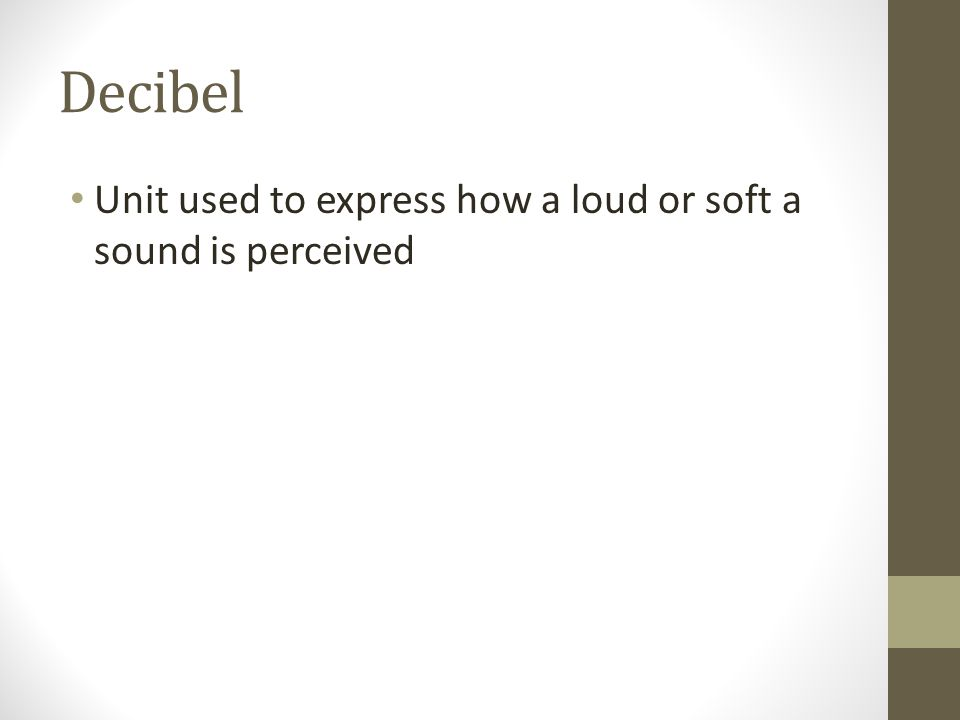 Decibel Unit used to express how a loud or soft a sound is perceived