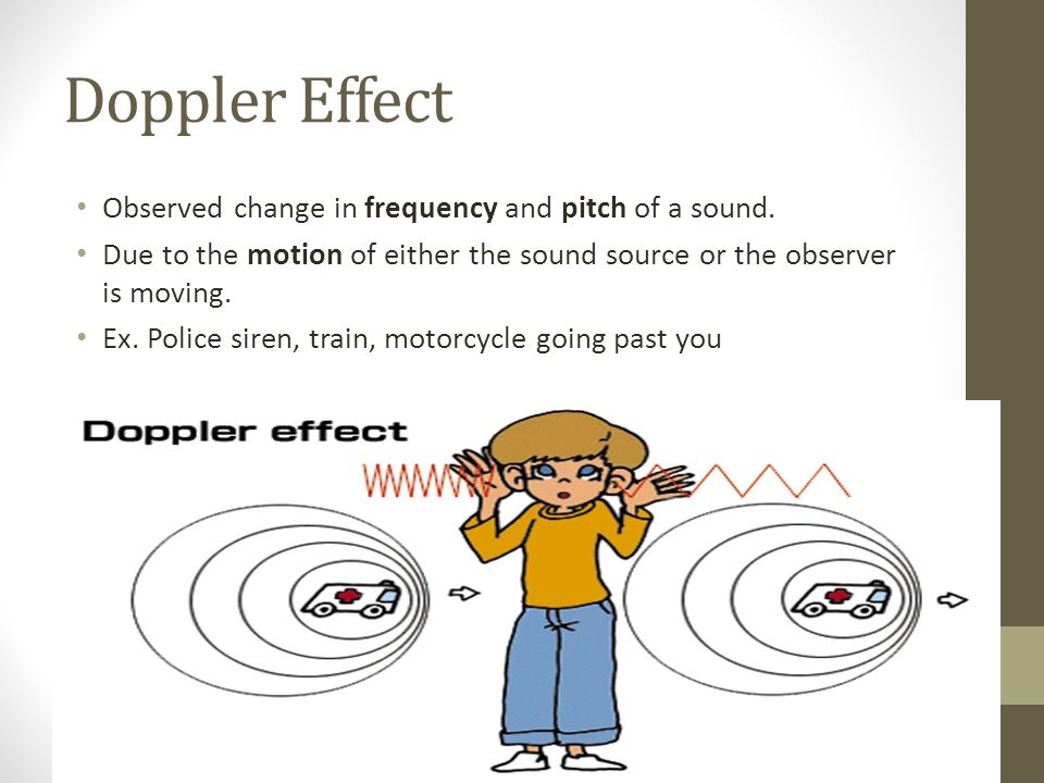 Doppler Effect Observed change in frequency and pitch of a sound.