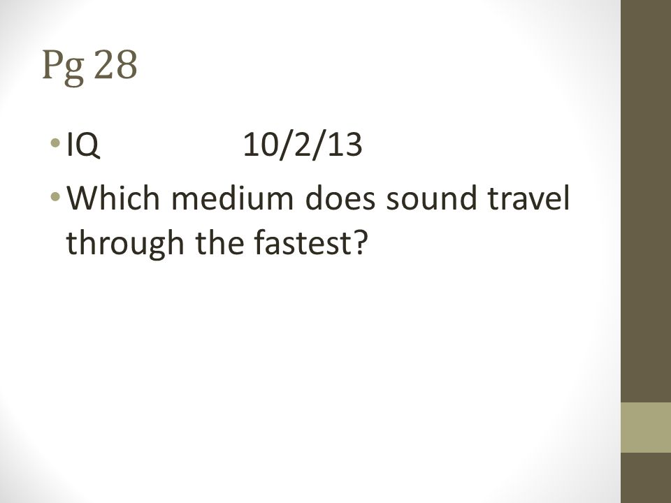 Pg 28 IQ 10/2/13 Which medium does sound travel through the fastest